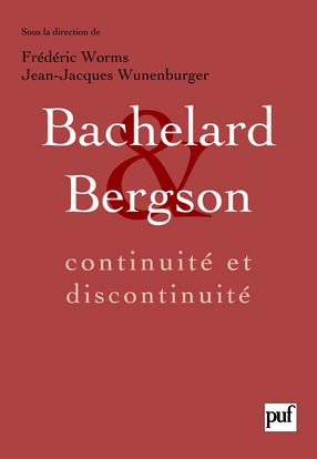BACHELARD ET BERGSON : CONTINUITE ET DISCONTINUITE - ACTES DU COLLOQUE INTERNATIONAL DE LYON, SEPTEM