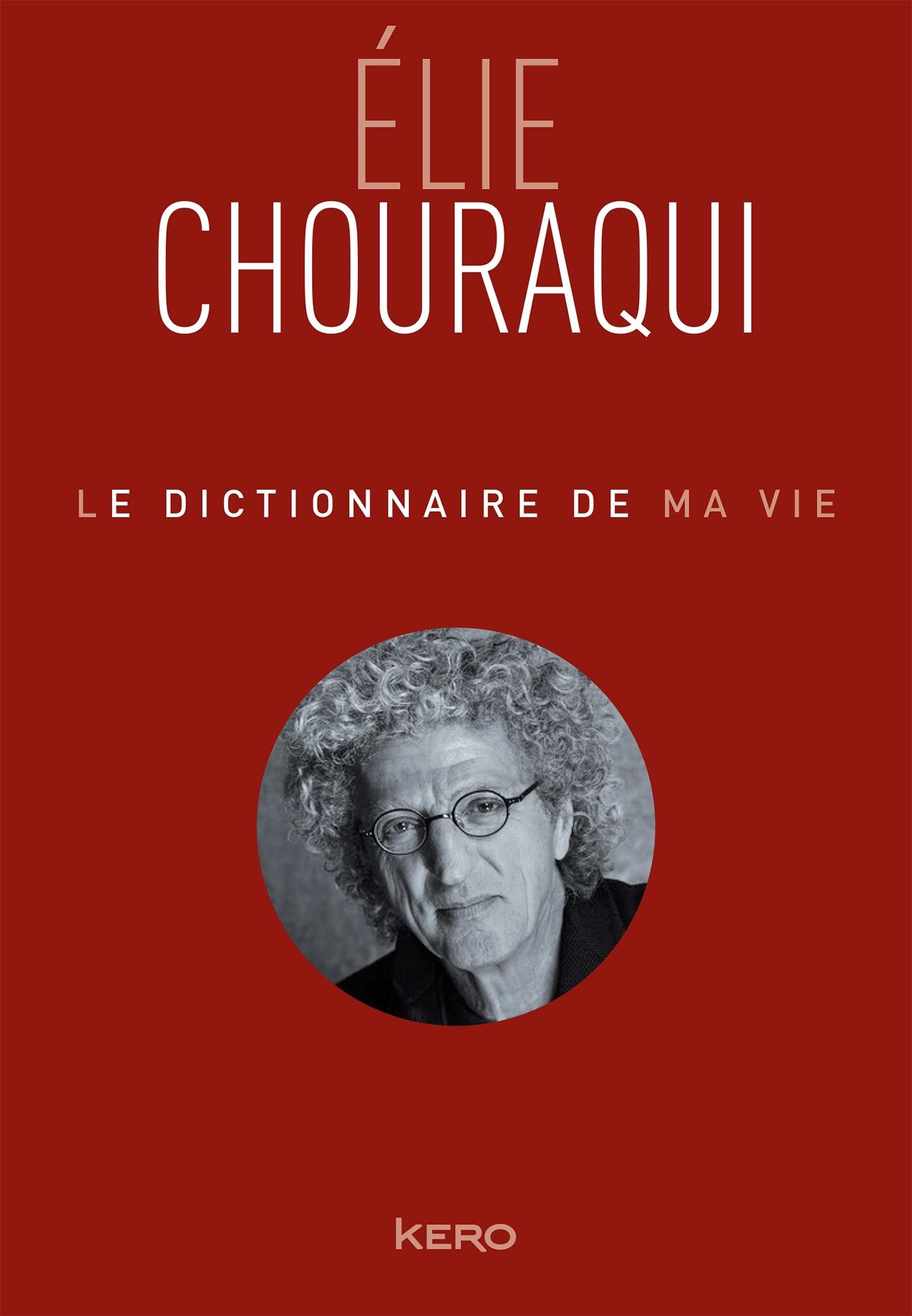 LE DICTIONNAIRE DE MA VIE - ELIE CHOURAQUI