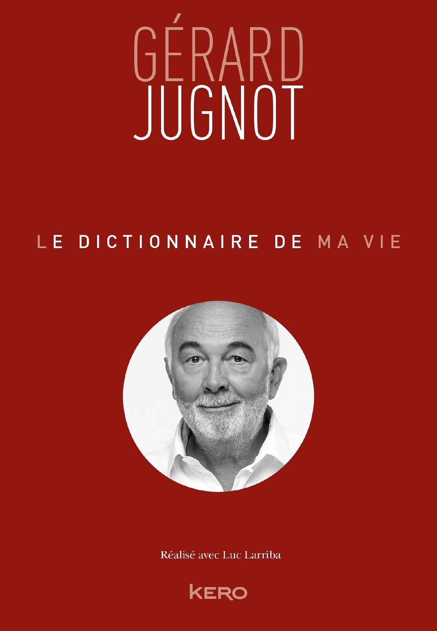LE DICTIONNAIRE DE MA VIE - GERARD JUGNOT