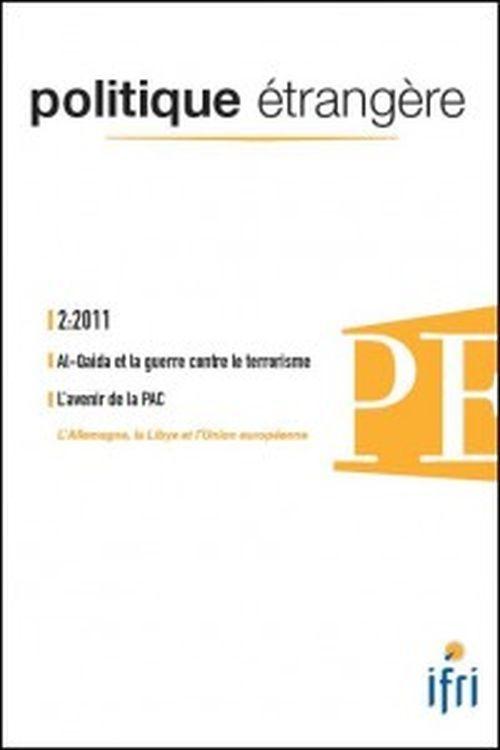 POLITIQUE ETRANGERE N 2-2011 : AL-QAIDA ET LA GUERRE CONTRE LE TERRORISME