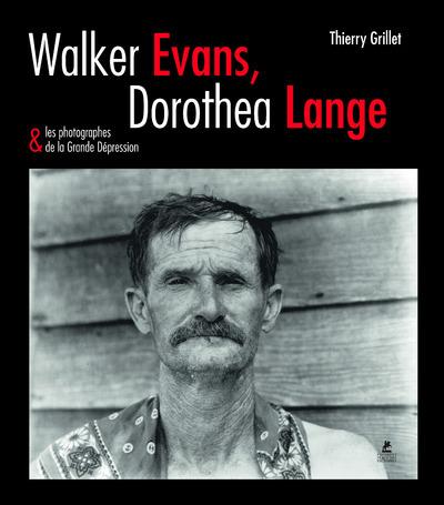 WALKER EVANS, DOROTHEA LANGE & LES PHOTOGRAPHES DE LA GRANDE DEPRESSION