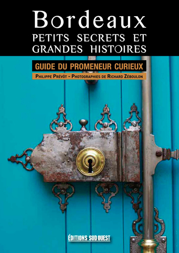 BORDEAUX PETITS SECRETS ET GRANDES HISTOIRES