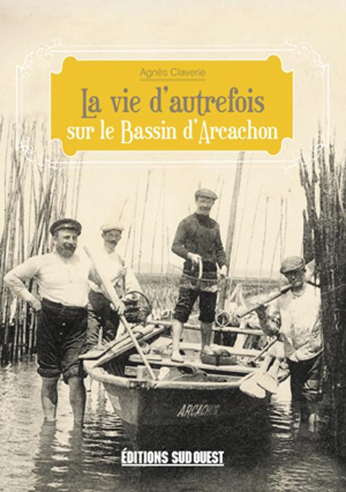 SUR LE BASSIN D'ARCACHON (VIE AUTREFOIS)