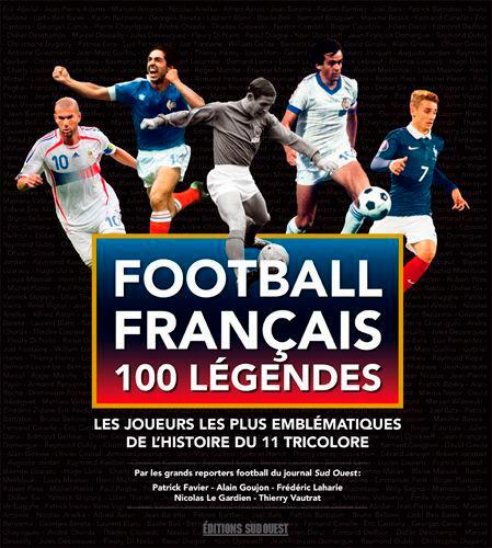 LES 100 LEGENDES DU FOOTBALL FRANCAIS