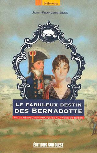 FABULEUX DESTIN DES BERNADOTTE (LE)