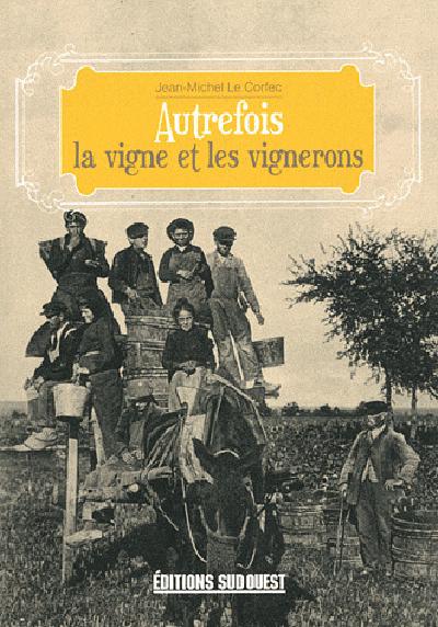LA VIGNE ET LES VIGNERONS (VIE AUTREF.)