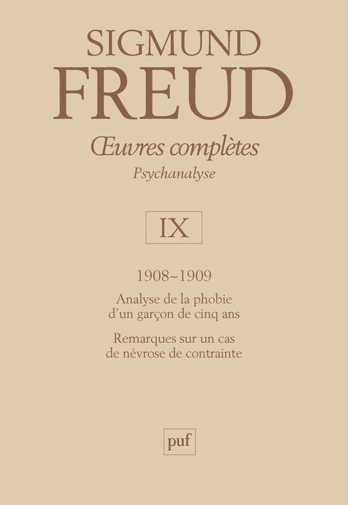 OEUVRES COMPLETES - PSYCHANALYSE - VOL. IX : 1908-1909 - ANALYSE DE LA PHOBIE D'UN GARCON DE CINQ AN