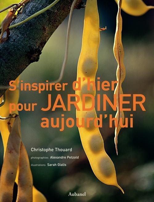 S'INSPIRER D'HIER POUR JARDINER AUJOURD'HUI