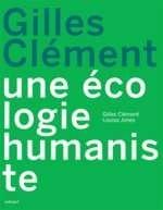 GILLES CLEMENT : UNE ECOLOGIE HUMANISTE