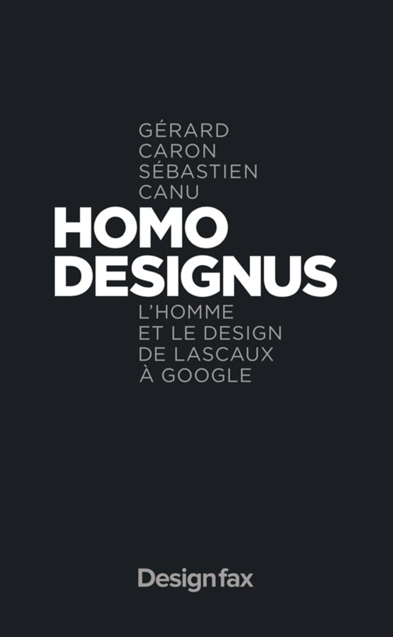 HOMO DESIGNUS - L'HOMME ET LE DESIGN DE LASCAUX A GOOGLE