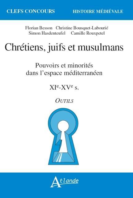 CHRETIENS, JUIFS ET MUSULMANS - POUVOIRS ET MINORITES DANS L ESPACE MEDITERRANEE