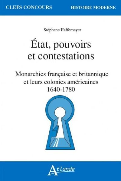 ETAT, POUVOIRS ET CONTESTATIONS - MONARCHIES FRANCAISE ET BRITANNQUE ET LEURS COLONIES AMERICAINES 1