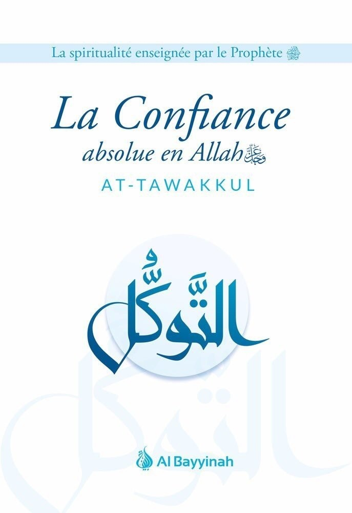 LA CONFIANCE ABSOLUE EN ALLAH (AT-TAWAKKUL)