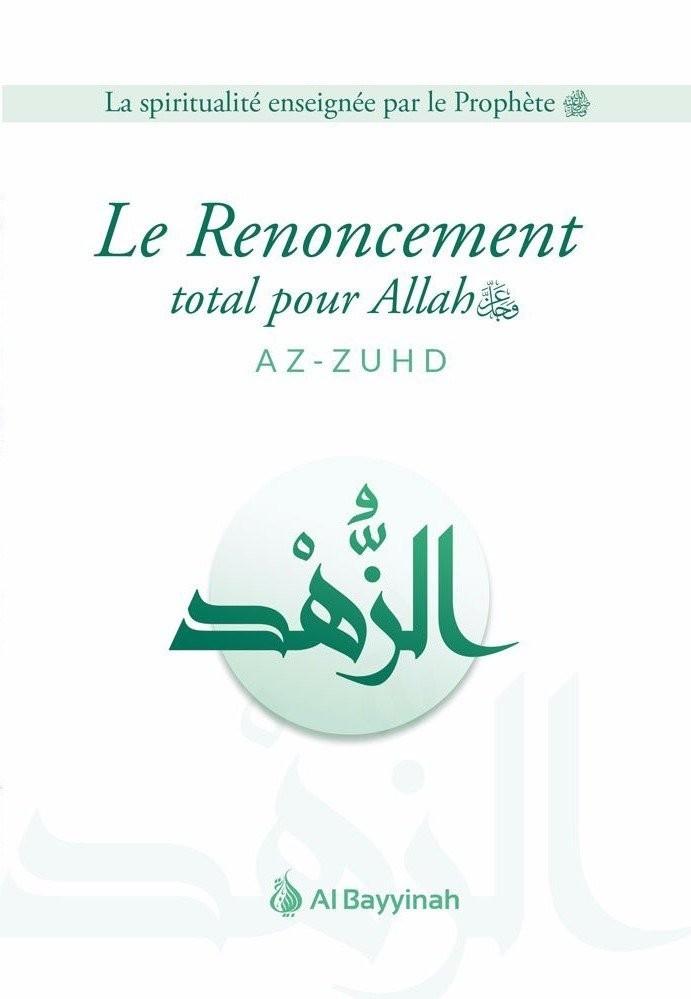 LE RENONCEMENT TOTAL POUR ALLAH (AZ-ZUHD)