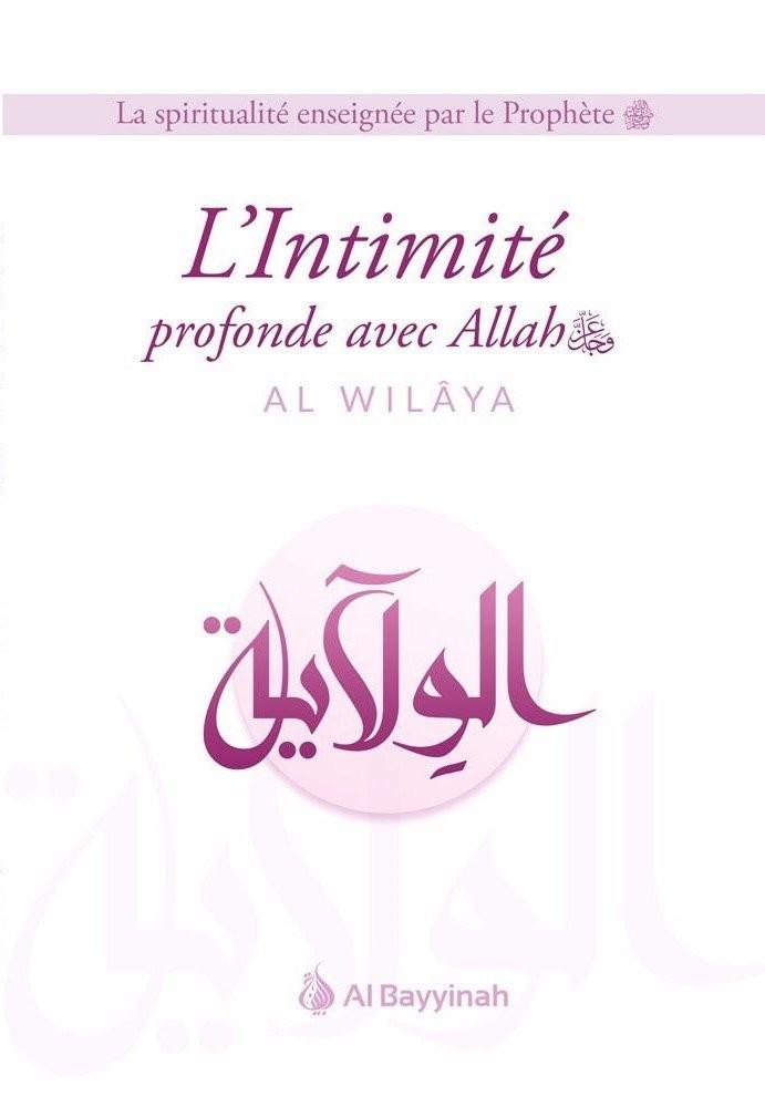 L'INTIMITE PROFONDE AVEC ALLAH (AL-WILAYA)