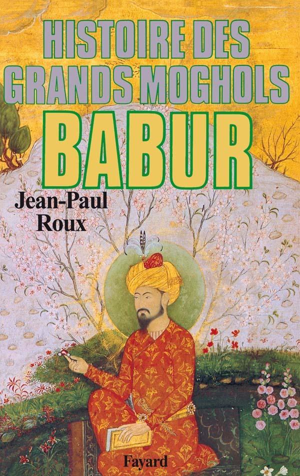 BABUR - HISTOIRE DES GRANDS MOGHOLS