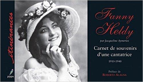 FANNY HELDY CARNET DE SOUVENIRS D'UNE CANTATRICE 1910-1940