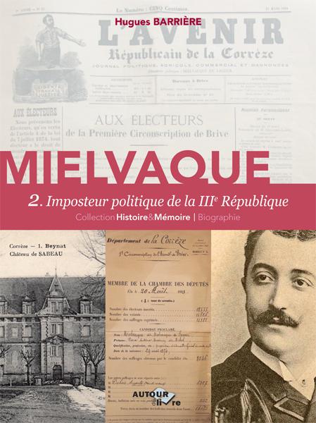 MIELVAQUE. VOLUME 2, IMPOSTEUR POLITIQUE DE LA IIIE REPUBLIQUE