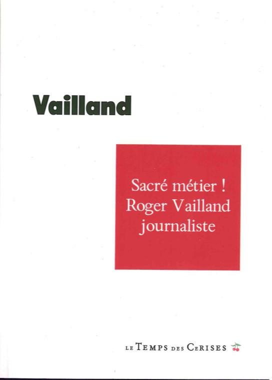 SACRE METIER ! ROGER VAILLAND JOURNALISTE