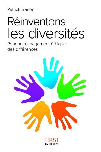 REINVENTONS LES DIVERSITES - POUR UN MANAGEMENT ETHIQUE DES DIFFERENCES