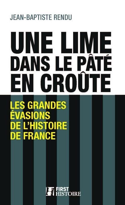 UNE LIME DANS LE PATE EN CROUTE - LES GRANDES EVASIONS DE L'HISTOIRE DE FRANCE