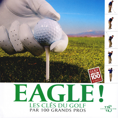 EAGLE ! - LES CLES DU GOLF PAR 100 GRANDS PROS