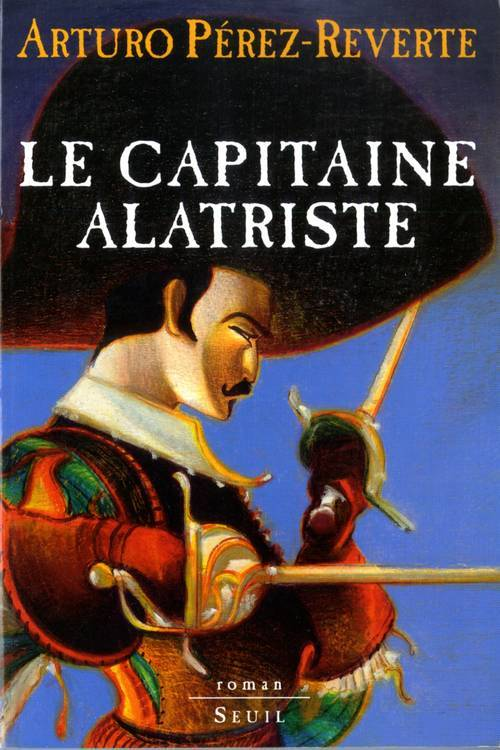 LES AVENTURES DU CAPITAINE ALATRISTE - TOME 1 LE CAPITAINE ALATRISTE - VOL01