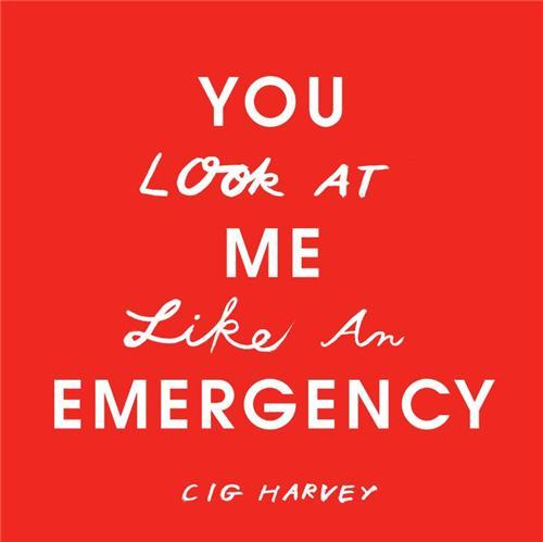 CIG HARVEY YOU LOOK AT ME LIKE AN EMERGENCY /ANGLAIS