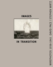 IMAGES IN TRANSITION: WIREPHOTO 1938-1945 /ANGLAIS