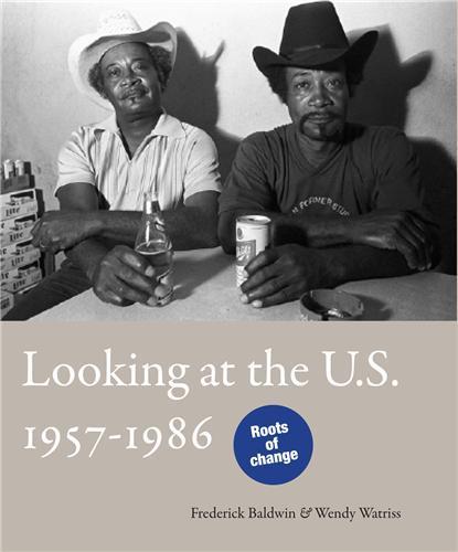 FREDERICK BALDWIN & WENDY WATRISS : LOOKING AT THE US 1957-1986 /FRANCAIS/ANGLAIS