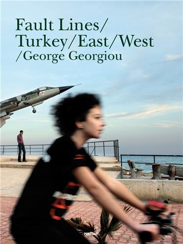 GEORGE GEORGIOU FAULT LINES: TURKEY FROM EAST TO WEST /ANGLAIS