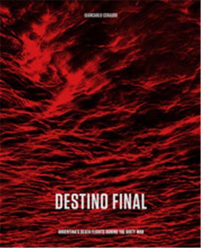GIANCARLO CERAUDO: DESTINO FINAL: ARGENTINA'S DEATH FLIGHTS DURING THE DIRTY WAR /ANGLAIS