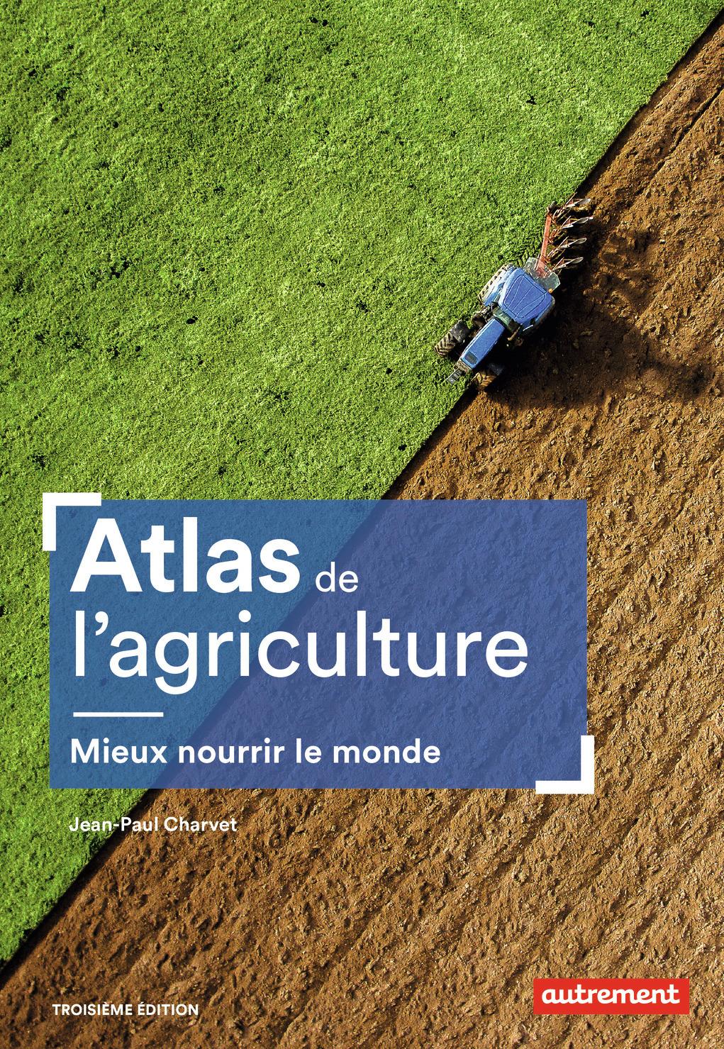 ATLAS DE L'AGRICULTURE - MIEUX NOURRIR LE MONDE