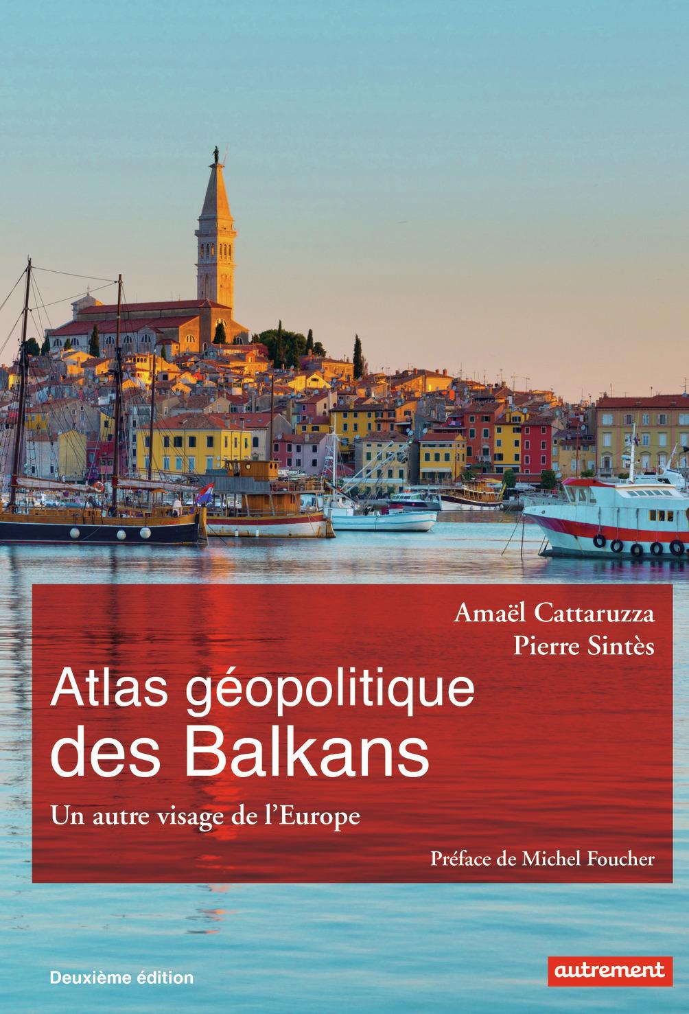 ATLAS GEOPOLITIQUE DES BALKANS - UN AUTRE VISAGE DE L'EUROPE