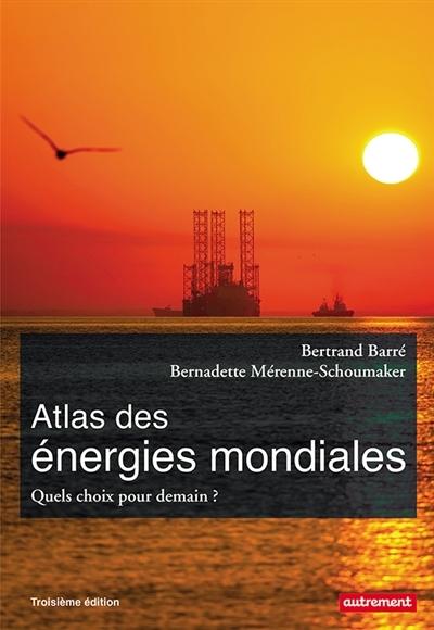 ATLAS DES ENERGIES MONDIALES - QUELS CHOIX POUR DEMAIN ?