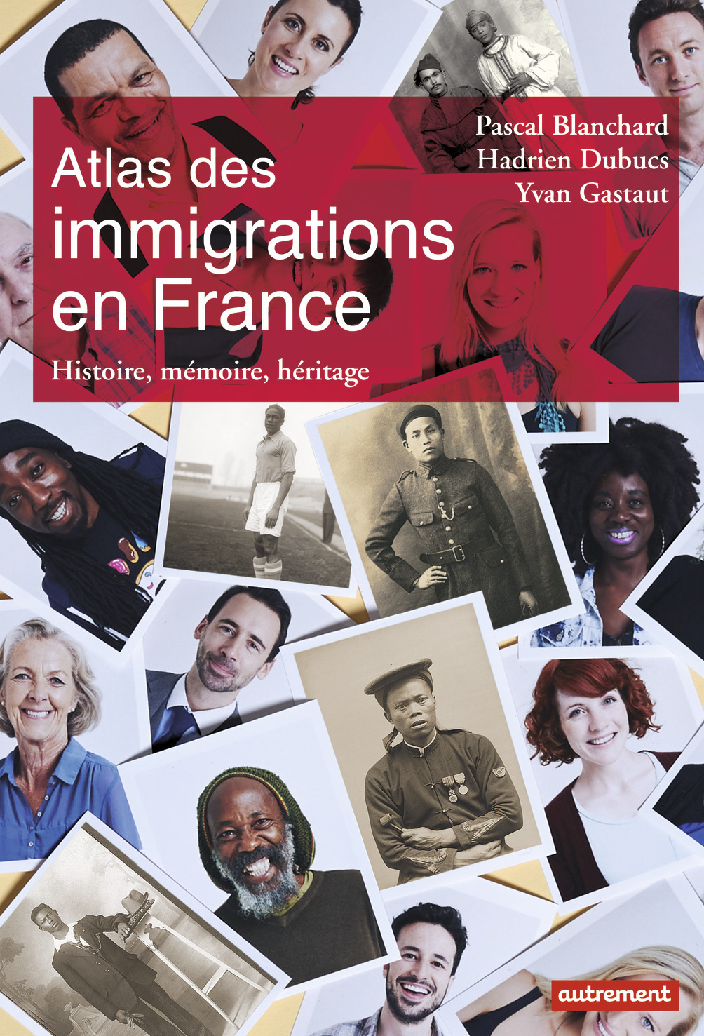 ATLAS DES IMMIGRATIONS EN FRANCE - HISTOIRE, MEMOIRE, HERITAGE