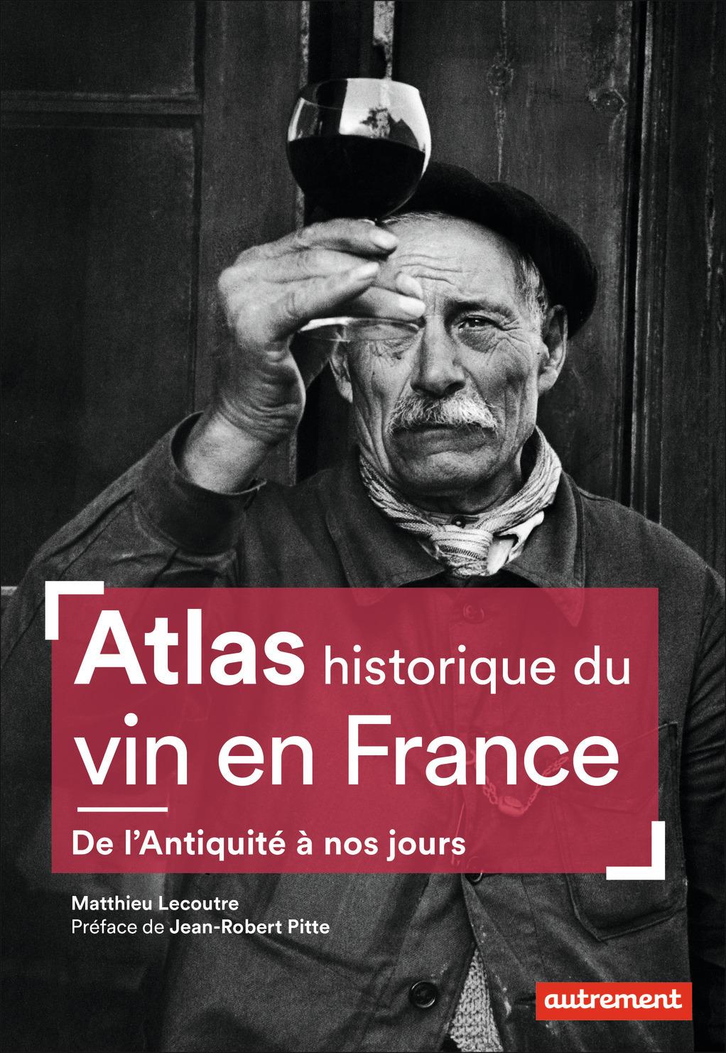 ATLAS HISTORIQUE DU VIN EN FRANCE - DE L'ANTIQUITE A NOS JOURS