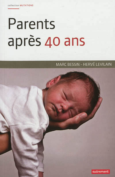 PARENTS APRES 40 ANS - L'ENGAGEMENT FAMILIALE A L'EPREUVE DE L'AGE