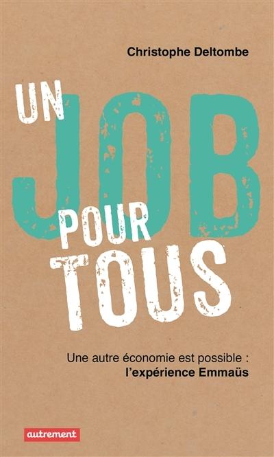 UN JOB POUR TOUS - UNE AUTRE ECONOMIE EST POSSIBLE : L'EXPERIENCE EMMAUS