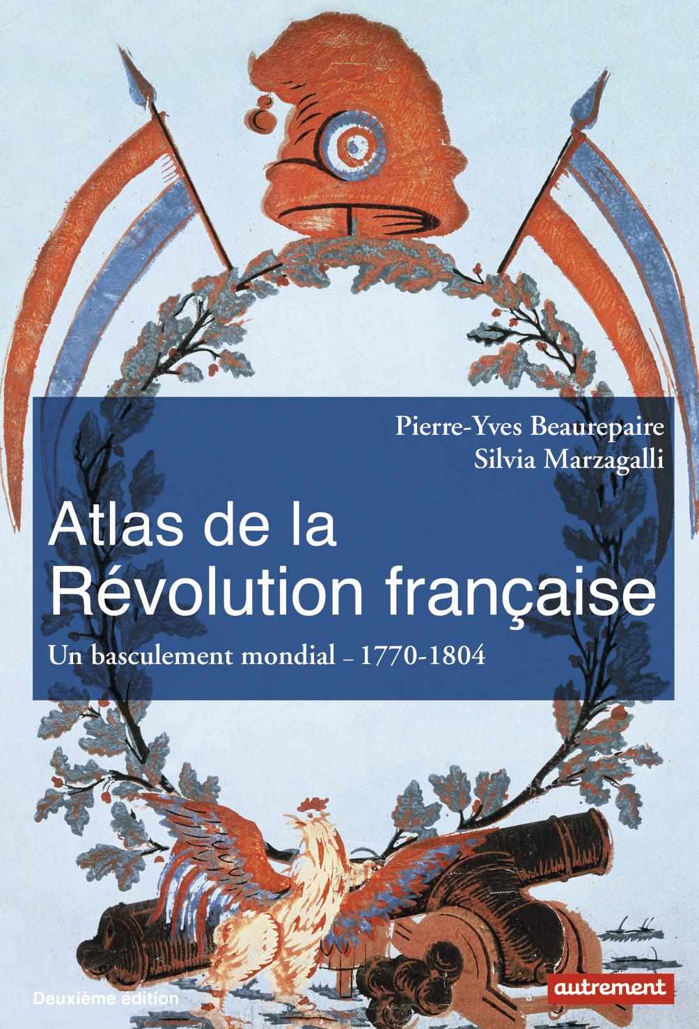 ATLAS DE LA REVOLUTION FRANCAISE - UN BASCULEMENT MONDIAL, 1770-1804 [1776-1815]