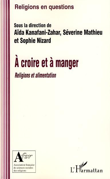 A CROIRE ET A MANGER - RELIGIONS ET ALIMENTATION