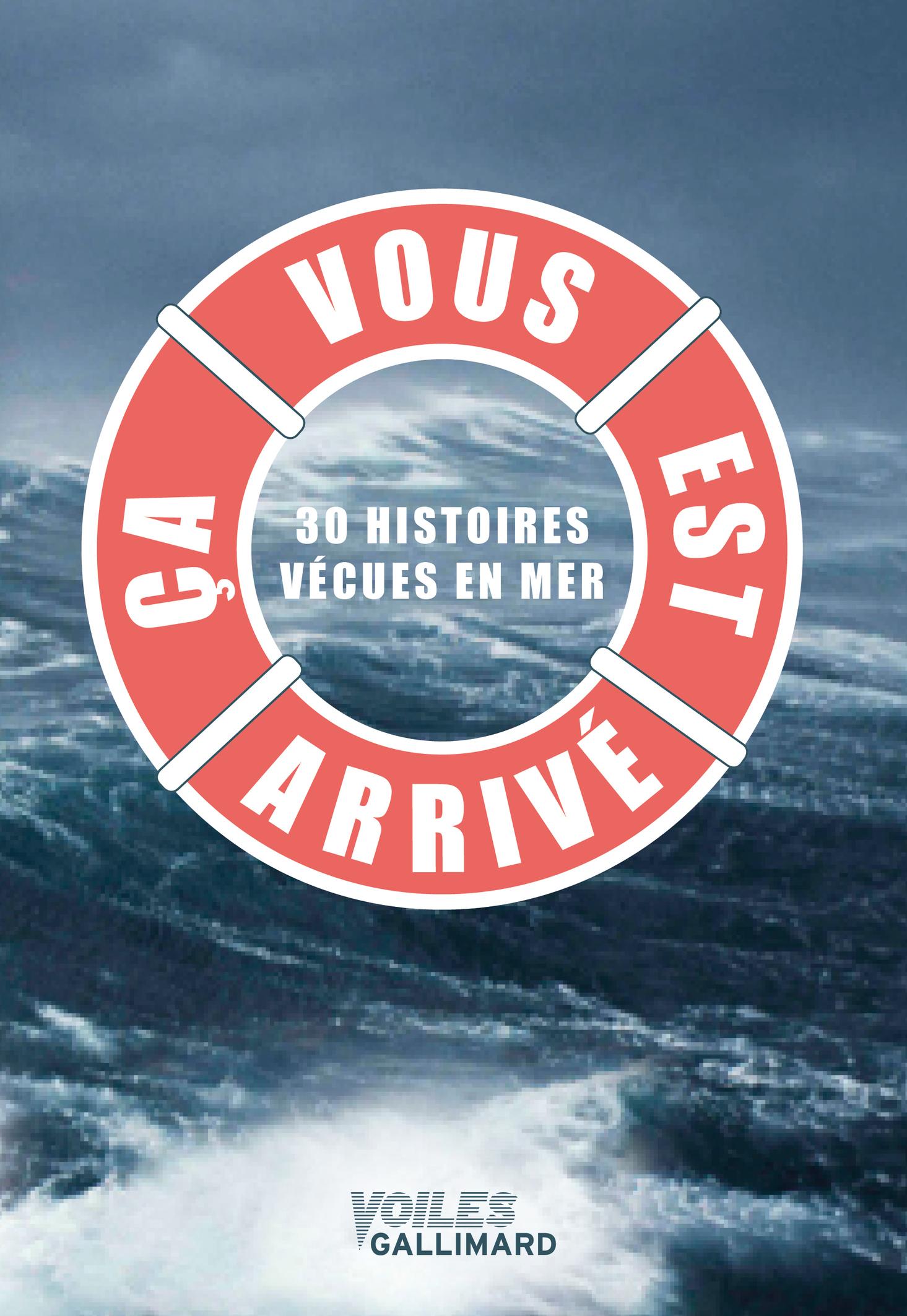 CA VOUS EST ARRIVE - 30 HISTOIRES VECUES EN MER
