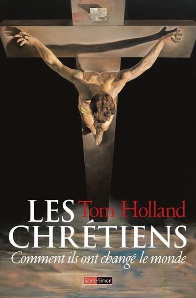 LES CHRETIENS - COMMENT ILS ONT CHANGE LE MONDE