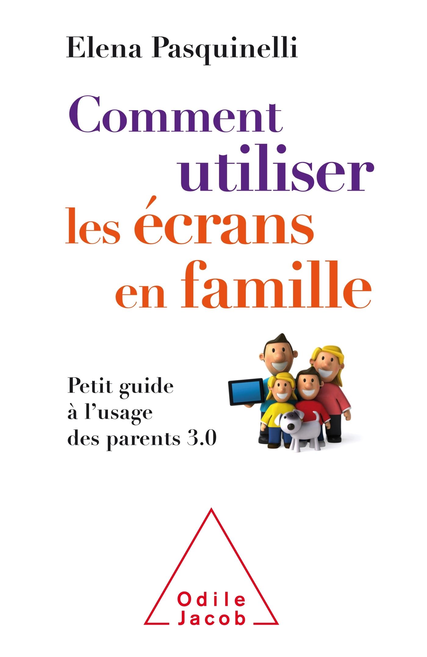 COMMENT UTILISER LES ECRANS EN FAMILLE - PETIT GUIDE A L'USAGE DES PARENTS 3.0
