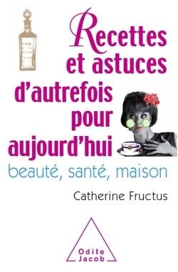 RECETTES ET ASTUCES D'AUTREFOIS POUR AUJOURD'HUI - BEAUTE, SANTE, MAISON