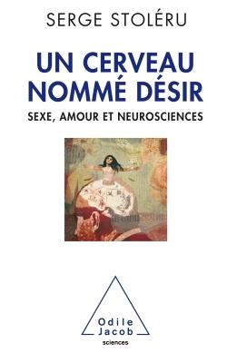 UN CERVEAU NOMME DESIR - SEXE,AMOUR ET NEUROSCIENCES