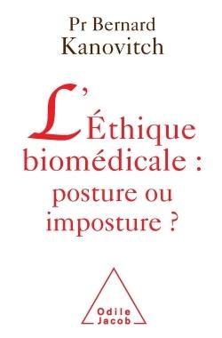 L'ETHIQUE BIOMEDICALE : POSTURE OU IMPOSTURE ?