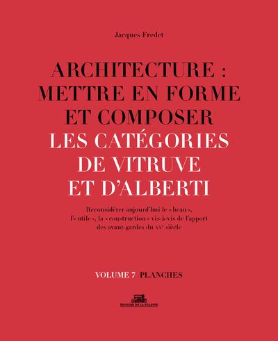 ARCHITECTURE : METTRE EN FORME ET COMPOSER - VOLUME 7 LES CATEGORIES DE VITRUVE ET D'ALBERTI PLANCHE