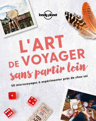 L'ART DE VOYAGER SANS PARTIR LOIN 1ED