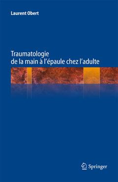 TRAUMATOLOGIE DE LA MAIN A L'EPAULE CHEZ L'ADULTE